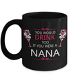 Gifts For Nana - Nana Gifts From Grandkids - Nana Coffee Mug - I Love Nana Mug - Best Gifts For Grandma - You Would Too If You Were a Nana Black Mug - Coffee Mug - YesECart