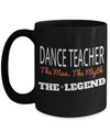 Dance TeacheDance Teacher Mug - Funny Dance Teacher Gifts - Funny Dance Teacher Gifts - Dance Teacher The Man The Myth The Legend Black Mug - Coffee Mug - YesECart