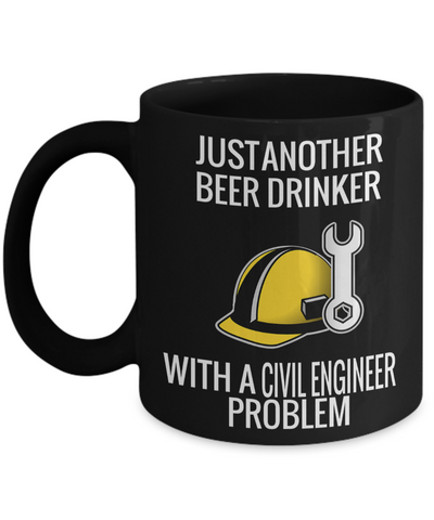 Funny Civil Engineering Gifts - Civil  Engineer Mug - Just Another Beer Drinker With A Civil Engineer Problem - Coffee Mug - YesECart