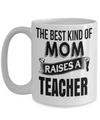 Best Teacher Mug - Teacher Gifts For Christmas - Funny Teacher Gift Ideas - Retirement Gifts For Teachers - The Best Kind of Mom Raises a Teacher White Mug - Coffee Mug - YesECart