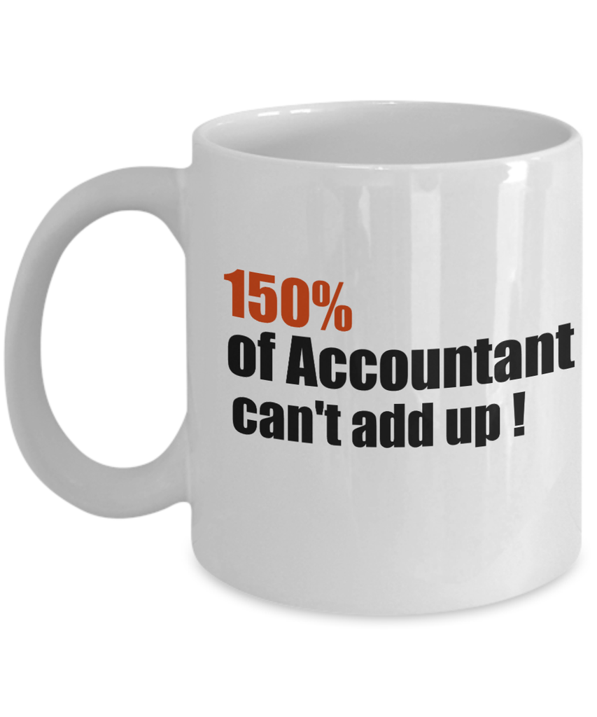 150 % Accountant can't Add Up-Accountant Mug-Accountant Coffee Mug-Accounting Coffee Mug-Accountant Gifts-Accountant Coffee Mug-Gifts For Accountants-Accounting Coffee Mug-Funny Accountant Gifts - Coffee Mug - YesECart
