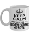Funny Chemical Engineering Gifts - Chemical  Engineer Mug - Keep Calm Or I Will Use My Chemical Engineer Voice - Coffee Mug - YesECart