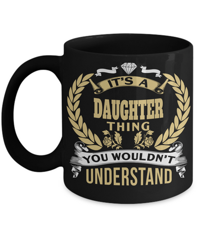 Daughter Mug -mother To Daughter Gifts - Gifts For Daughter In Law - Its a Daughter Thing You Would Not Understand Black Mug - Coffee Mug - YesECart