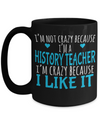 Best History Teacher Gifts - Funny History Teachers Mug - I am Not Crazy Because I am a History Teacher I am Crazy Because I Like It Black Mug - Coffee Mug - YesECart