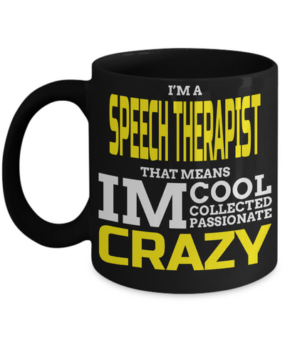 Funny Speech Therapist Gifts - Speech Therapists Mug - I am a Speech Therapist That Means I am Cool Collected Passionate Crazy - Coffee Mug - YesECart
