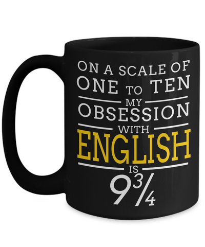 High School English Teacher Gift - Funny English Teacher Gifts - English Teacher Mug - On a Scale of One To Ten My Obsession With English Is 9 3/4 - Coffee Mug - YesECart