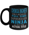 Funny Chemical Engineering Gifts - Chemical  Engineer Mug - Chemical Engineer Only Because Full Time Super Skilled Ninja Is Not An Actual Title - Coffee Mug - YesECart