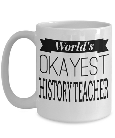 Best History Teacher Gifts - Funny History Teachers Mug - Worlds Okayest History Teacher White Mug - Coffee Mug - YesECart