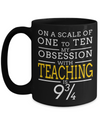 Best Teacher Mug - 15oz Teacher Coffee Mug - Teacher Gifts For Christmas - Funny Teacher Gift Ideas - Retirement Gifts For Teachers - On A Scale Of One To Ten My Obession With Teaching Is 9 - Coffee Mug - YesECart