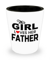 Fathers Day Gift- Unique Gifts For Dad - Best Dad Gifts - Gift Ideas For Dad -This Girl Loves Her Father Shot Glass - Shot Glass - YesECart