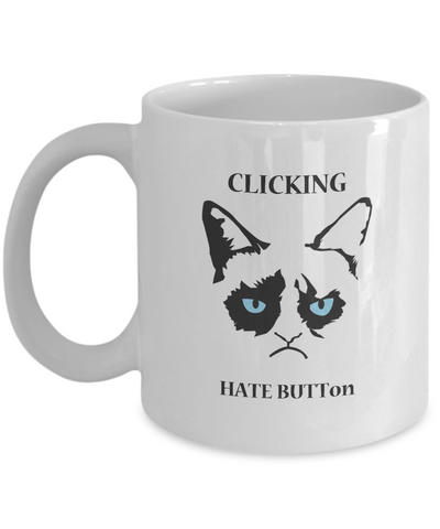 Grumpy Cat Mug - Grumpy Cat Gifts- Clicking Hate Button - Coffee Mug - YesECart