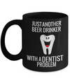 Funny Dentist GiftsFunny Dentist Gifts - Gift For Dentist - Dentist Mug - Just Another Beer Drinker With A Dentist Problem- Gift For Dentist - Dentist Mug - - Coffee Mug - YesECart