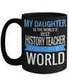 Best History Teacher Gifts - Funny History Teachers Mug - My Daughter is The Worlds Best History Teacher in The History of World Black Mug - Coffee Mug - YesECart