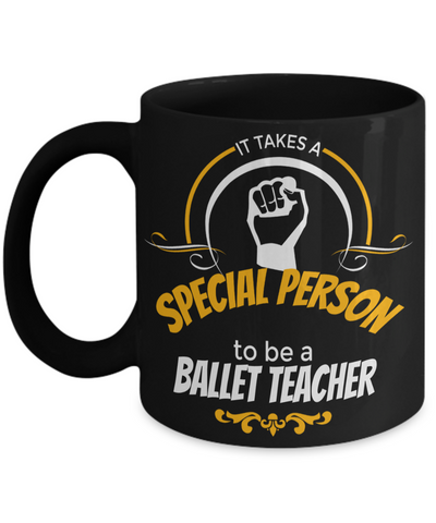 Funny Ballet Teacher Gifts - Ballet Teacher Mug - It Takes a Special Person To Be a Ballet Teacher Black Mug - Coffee Mug - YesECart