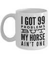 I got 99 Problems-Horse Gifts For Women-Horse Gifts For Horse Lovers-Horse Rider Gifts-Horse Related Gifts-Horse Gifts For Teens-Horse Mug-Horse Coffee Mug-Horse Mug Set-Horse Themed Gifts-YesEcart - Coffee Mug - YesECart