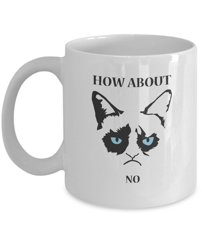 Grumpy Cat Mug - Grumpy Cat Gifts- How About NO - Coffee Mug - YesECart