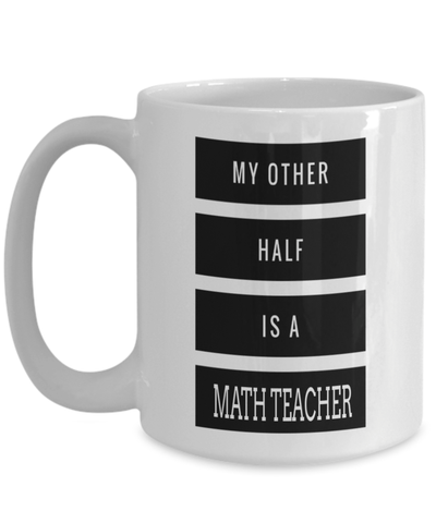 15oz Math Teacher Coffee Mug - Math Teacher Mug - Math Teacher Gifts - Math Teacher Mug - My Other Half Is A Math Teacher - Coffee Mug - YesECart