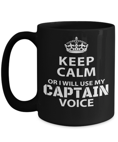 Captain Mug - 15oz Coffee Mug - Sailing Mug - Boating Mug - Sailing Gifts For Men - Keep Calm Or Will Use My Captain Voice - Coffee Mug - YesECart