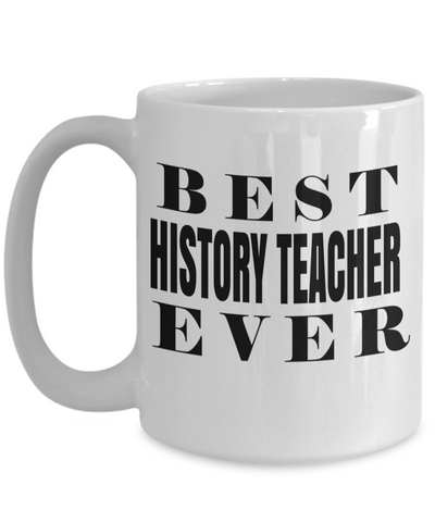 Best History Teacher Gifts - Funny History Teachers Mug - Best History Teacher Ever White Mug - Coffee Mug - YesECart