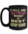 Best History Teacher Mug - 15oz History Teacher Coffee Mug -Teacher Gifts For Christmas - Call Me When You Need A Best History Teacher - Coffee Mug - YesECart