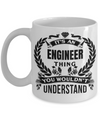 Funny Engineering Gifts - Engineer Mug - Its An Engineer Thing You Would Not Understand - Coffee Mug - YesECart