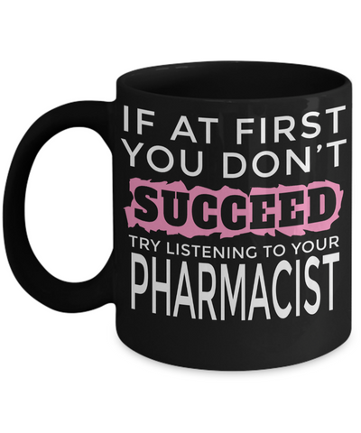 Funny Pharmacist Gifts For Women Or Men - Pharmacist Retirement Gift Idea - Funny Pharmacist Mug - If At First You Dont Succeed Try Listening To Your Pharmacist - Coffee Mug - YesECart