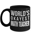 Math Teacher Gifts - Math Teacher Mug - Worlds Okayest Math Teacher Black Mug - Coffee Mug - YesECart