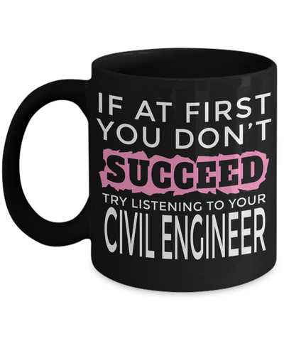 Funny Civil Engineering Gifts - Civil  Engineer Mug - If at First You Dont Succeed Try Listening To Your Civil Engineer - Coffee Mug - YesECart