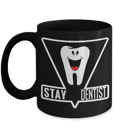 Funny Dentist Gifts - Gift For Dentist - Dentist Mug - Stay Dentist - Coffee Mug - YesECart