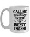 Best Teacher Mug - 15oz Teacher Coffee Mug - Teacher Gifts For Christmas - Funny Teacher Gift Ideas - Retirement Gifts For Teachers - Call Me When You Need A Best Teacher - Coffee Mug - YesECart