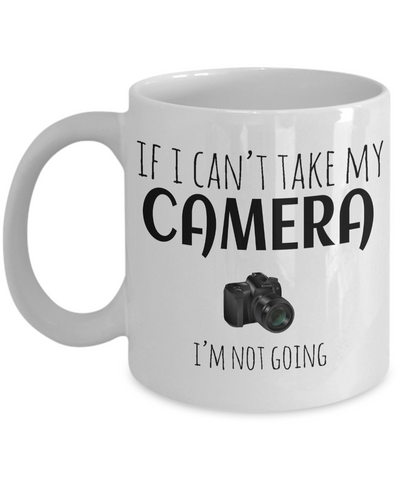 Funny Photographer Gifts For Women - Gift Ideas For Photographers - Photographer Coffee Mug - If I Cant Take My Camera I am Not Going - Coffee Mug - YesECart