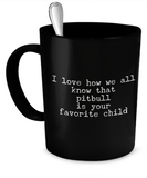 I love how we all know that pitbull is your favorite child -BLACK - Coffee Mug - YesECart