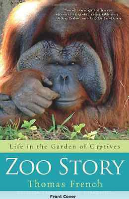 Zoo Story: Life in the Garden of Captives - Thomas French - HCDJ 1st Edition