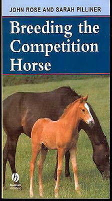 Breeding the Competition Horse : Rose & Pillner :  New Softcover