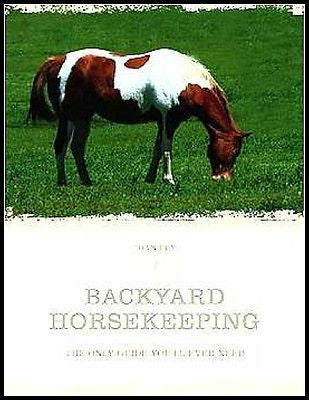 Backyard Horsekeeping: The Only Guide You Need - New Softcover