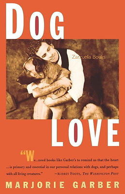 Dog Love: It's The Dog that Makes us Human  Marjorie Garber - New Softcover @