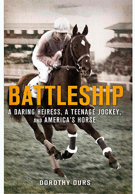 Battleship: A Daring Heiress, a Teenage Jockey, and America's Horse :  New  Softcover