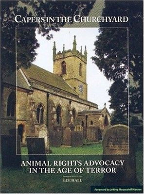 Capers in the Churchyard: Animal Rights Advocacy in the Age of Terror [Jul 07...
