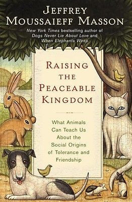 Raising the Peaceable Kingdom: What Animals Can Teach Us About the Social Ori...