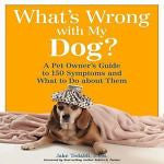 What's Wrong with My Dog? A Guide to 150 Symptoms and What to Do : New : *ZB