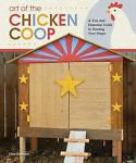 Art of the Chicken Coop : A Fun and Essential Guide to Housing Your Peeps : New