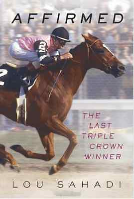 Affirmed: The Last Triple Crown Winner   Lou Sahadi - New Softcover @