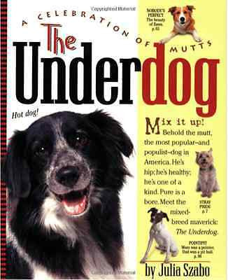 The Underdog:  A Celebration of Mutts - Szabo - New Softcover @