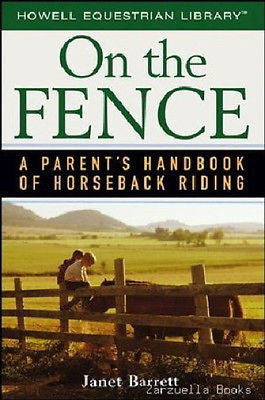 On the Fence : a Parent's Handbook of Horseback Riding : New Softcover