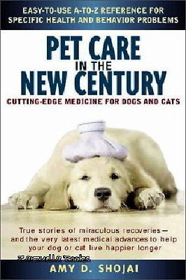 Pet Care in the New Century: Cutting-Edge Medicine For Dogs & Cats - New @
