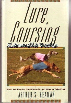 Lure Coursing: Field Trials For Sighthounds - Arthur Beaman - Hardcover @