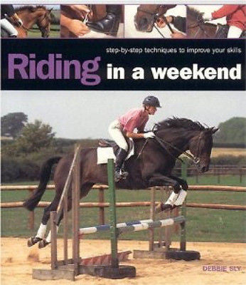 Riding In A Weekend: Improve Your Skills - Debbie Sly - New Softcover @