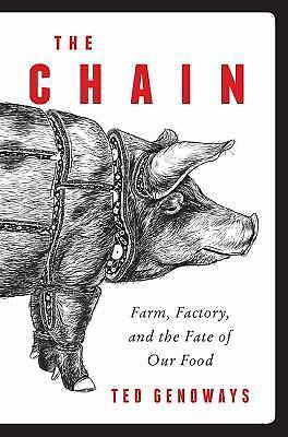 The Chain: Farm, Factory, the Fate of Our Food : Ted Genoways : New Hardcover