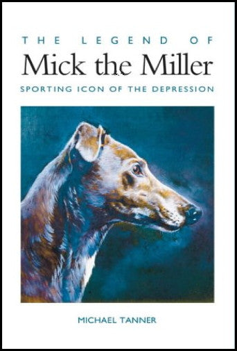 The Legend of Mick the Miller : Michael Tanner : Racing Greyhound  Hardcover