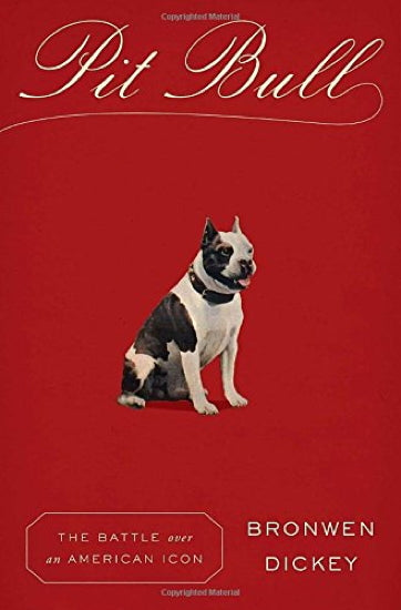 Pit Bull : The Battle Over an American Icon : Bronwen Dickey : New Hardcover